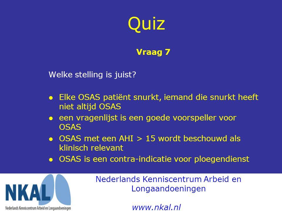 Quiz Vraag 7 Welke stelling is juist? ●Elke OSAS patiënt snurkt, iemand die snurkt heeft niet altijd OSAS ● een vragenlijst is een goede voorspeller v