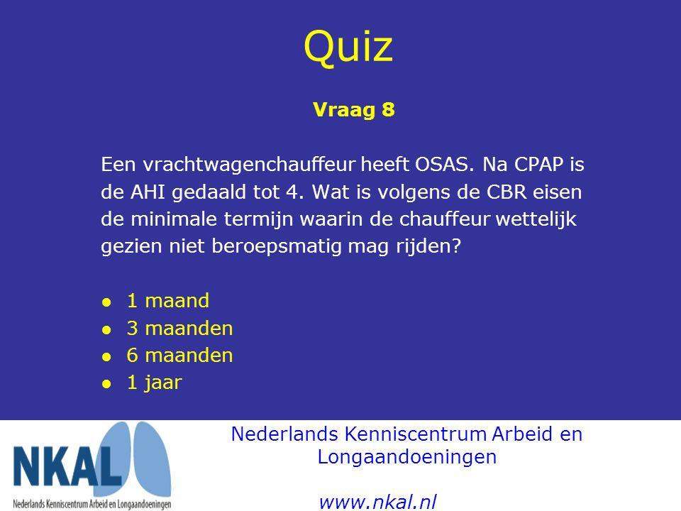 Quiz Vraag 8 Een vrachtwagenchauffeur heeft OSAS. Na CPAP is de AHI gedaald tot 4. Wat is volgens de CBR eisen de minimale termijn waarin de chauffeur