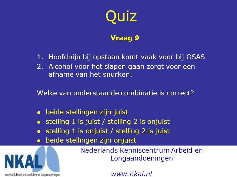 Quiz Vraag 9 1.Hoofdpijn bij opstaan komt vaak voor bij OSAS 2.Alcohol voor het slapen gaan zorgt voor een afname van het snurken. Welke van onderstaa