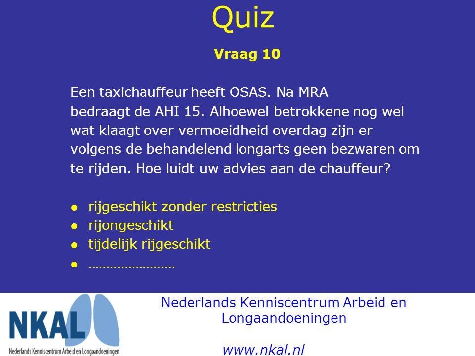 Quiz Vraag 10 Een taxichauffeur heeft OSAS. Na MRA bedraagt de AHI 15. Alhoewel betrokkene nog wel wat klaagt over vermoeidheid overdag zijn er volgen