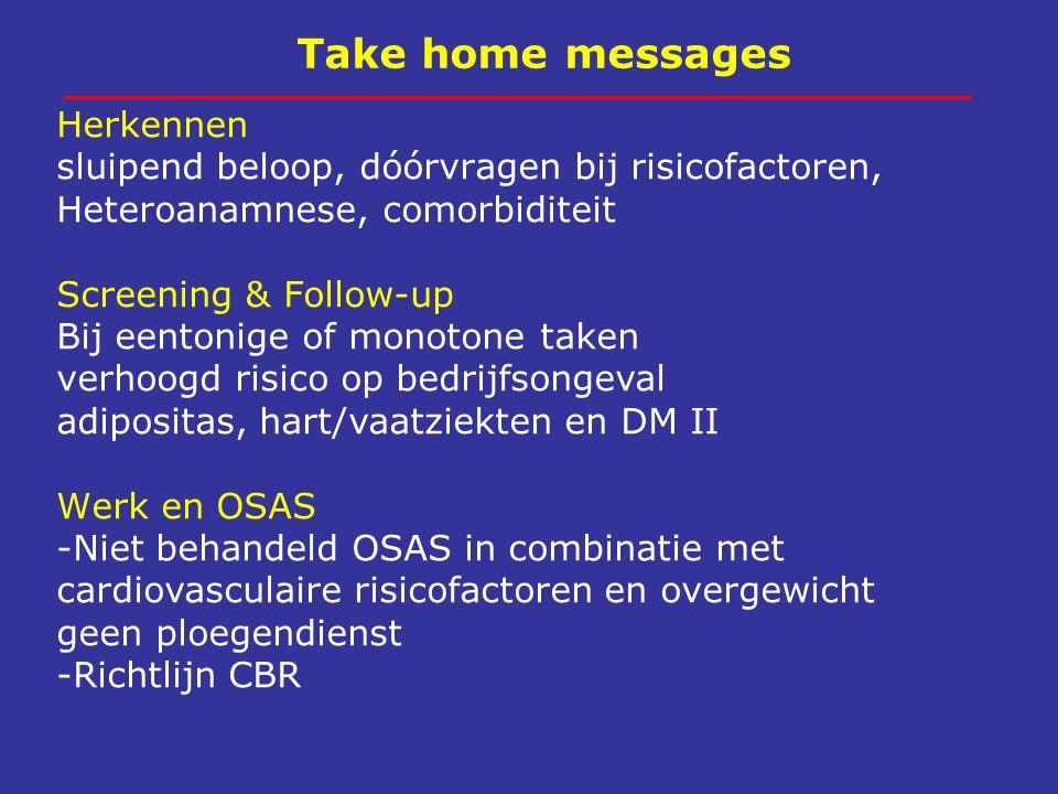 Take home messages Herkennen sluipend beloop, dóórvragen bij risicofactoren, Heteroanamnese, comorbiditeit Screening & Follow-up Bij eentonige of mono