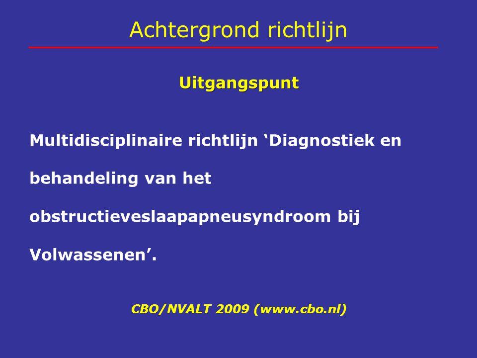 Achtergrond richtlijn Uitgangspunt Multidisciplinaire richtlijn 'Diagnostiek en behandeling van het obstructieveslaapapneusyndroom bij Volwassenen'. C
