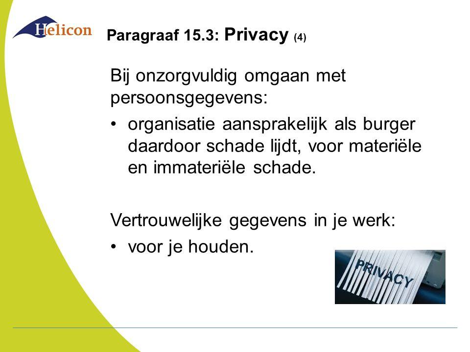 Paragraaf 15.3: Privacy (4) Bij onzorgvuldig omgaan met persoonsgegevens: organisatie aansprakelijk als burger daardoor schade lijdt, voor materiële e