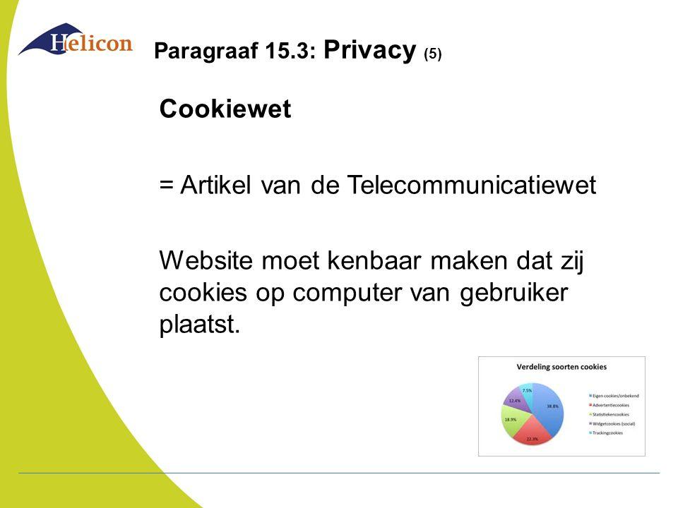 Paragraaf 15.3: Privacy (5) Cookiewet = Artikel van de Telecommunicatiewet Website moet kenbaar maken dat zij cookies op computer van gebruiker plaats