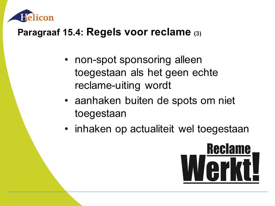 Paragraaf 15.4: Regels voor reclame (3) non-spot sponsoring alleen toegestaan als het geen echte reclame-uiting wordt aanhaken buiten de spots om niet