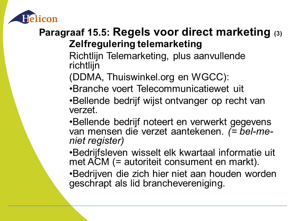 Paragraaf 15.5: Regels voor direct marketing (3) Zelfregulering telemarketing Richtlijn Telemarketing, plus aanvullende richtlijn (DDMA, Thuiswinkel.o