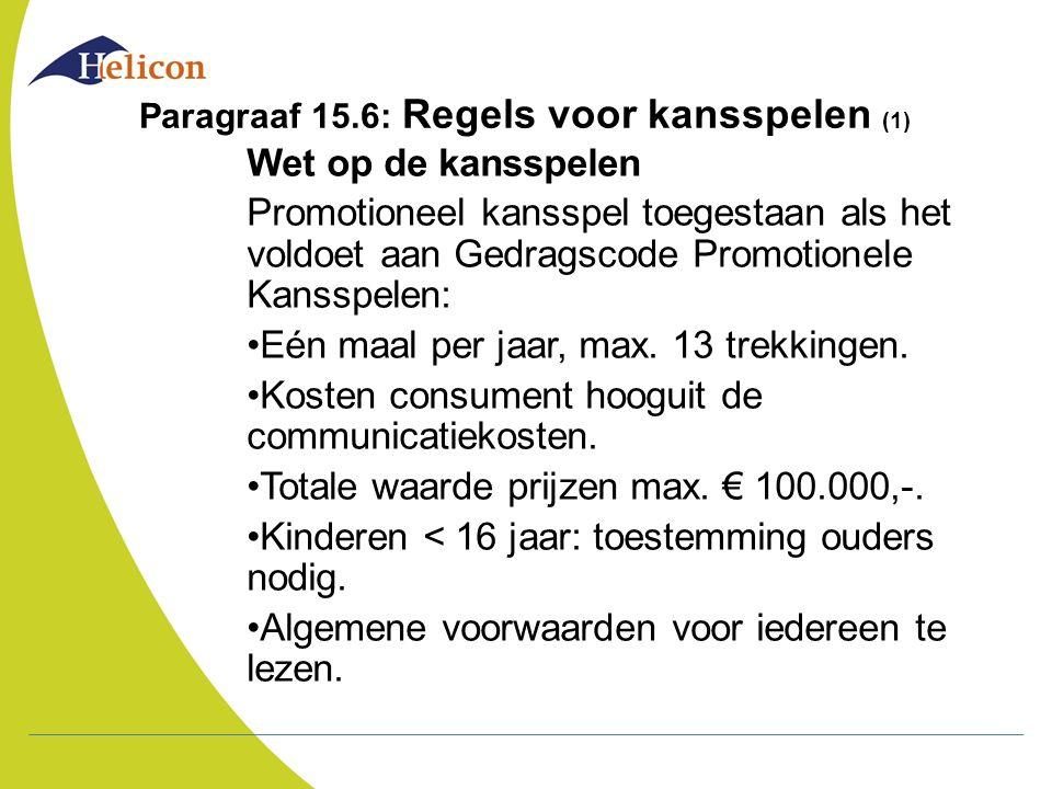 Paragraaf 15.6: Regels voor kansspelen (1) Wet op de kansspelen Promotioneel kansspel toegestaan als het voldoet aan Gedragscode Promotionele Kansspel