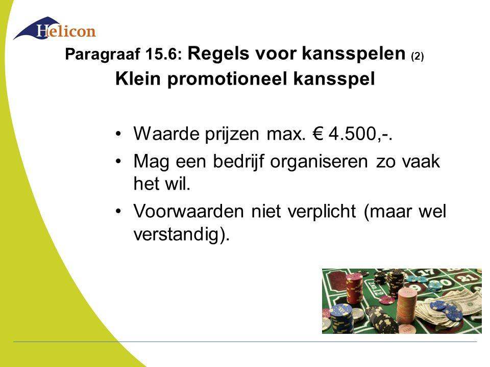 Paragraaf 15.6: Regels voor kansspelen (2) Klein promotioneel kansspel Waarde prijzen max. € 4.500,-. Mag een bedrijf organiseren zo vaak het wil. Voo