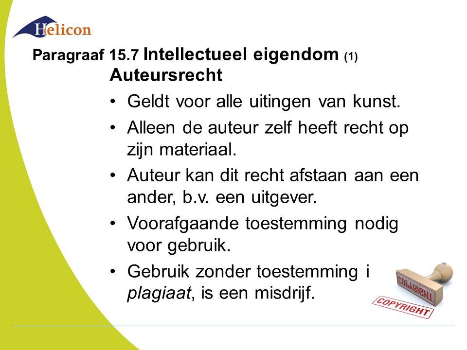 Paragraaf 15.7 Intellectueel eigendom (1) Auteursrecht Geldt voor alle uitingen van kunst. Alleen de auteur zelf heeft recht op zijn materiaal. Auteur