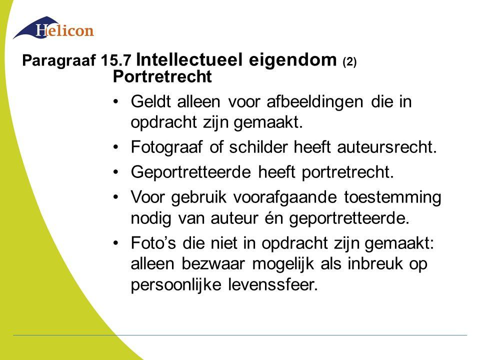 Paragraaf 15.7 Intellectueel eigendom (2) Portretrecht Geldt alleen voor afbeeldingen die in opdracht zijn gemaakt. Fotograaf of schilder heeft auteur