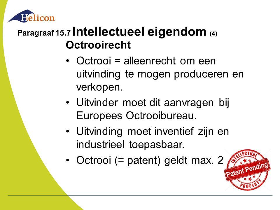 Paragraaf 15.7 Intellectueel eigendom (4) Octrooirecht Octrooi = alleenrecht om een uitvinding te mogen produceren en verkopen. Uitvinder moet dit aan