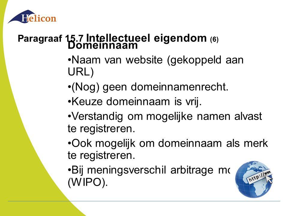 Paragraaf 15.7 Intellectueel eigendom (6) Domeinnaam Naam van website (gekoppeld aan URL) (Nog) geen domeinnamenrecht. Keuze domeinnaam is vrij. Verst