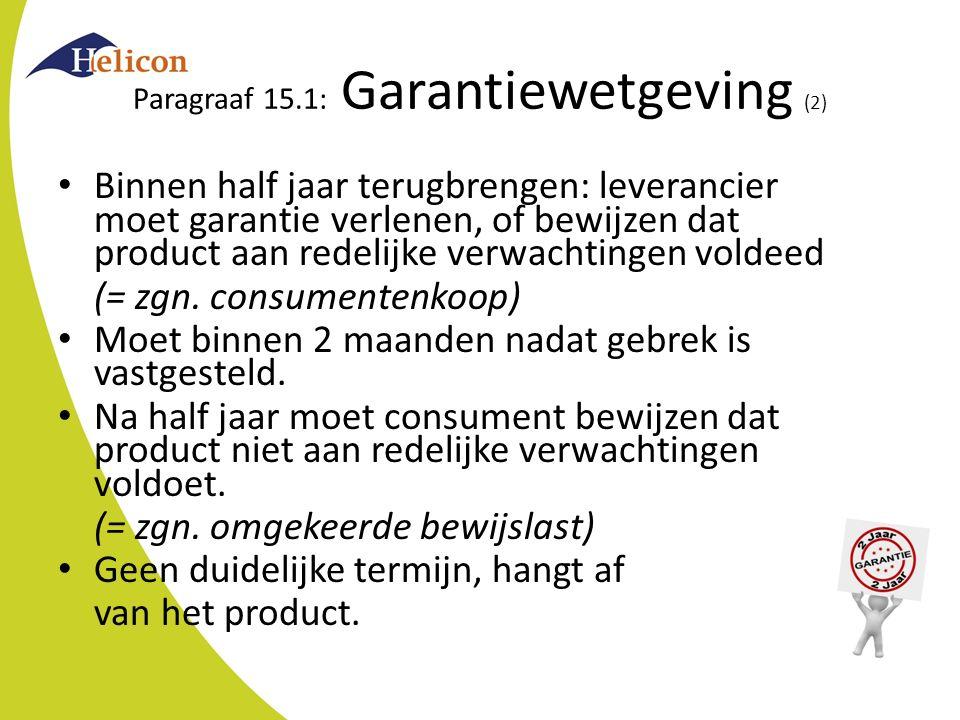 Paragraaf 15.1: Garantiewetgeving (2) Binnen half jaar terugbrengen: leverancier moet garantie verlenen, of bewijzen dat product aan redelijke verwach
