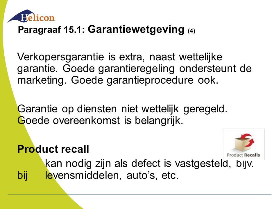 Paragraaf 15.1: Garantiewetgeving (4) Verkopersgarantie is extra, naast wettelijke garantie. Goede garantieregeling ondersteunt de marketing. Goede ga