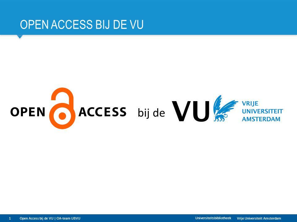 Vrije Universiteit Amsterdam OPEN ACCESS BIJ DE VU 1Open Access bij de VU | OA-team UBVU Universiteitsbibliotheek bij de
