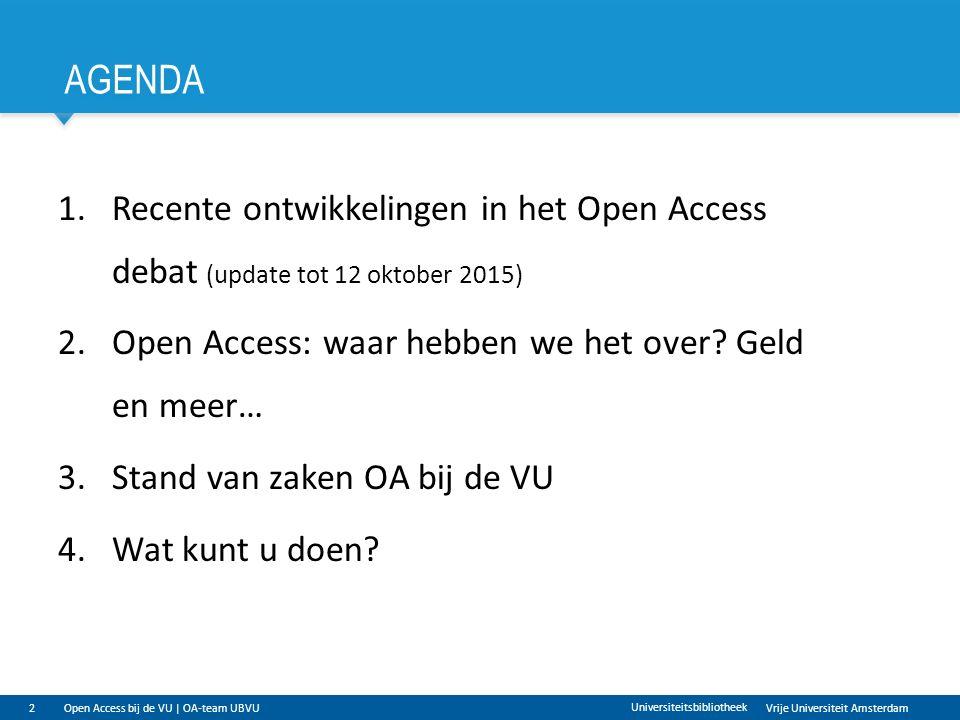 Vrije Universiteit Amsterdam AGENDA 2 Universiteitsbibliotheek 1.Recente ontwikkelingen in het Open Access debat (update tot 12 oktober 2015) 2.Open Access: waar hebben we het over.