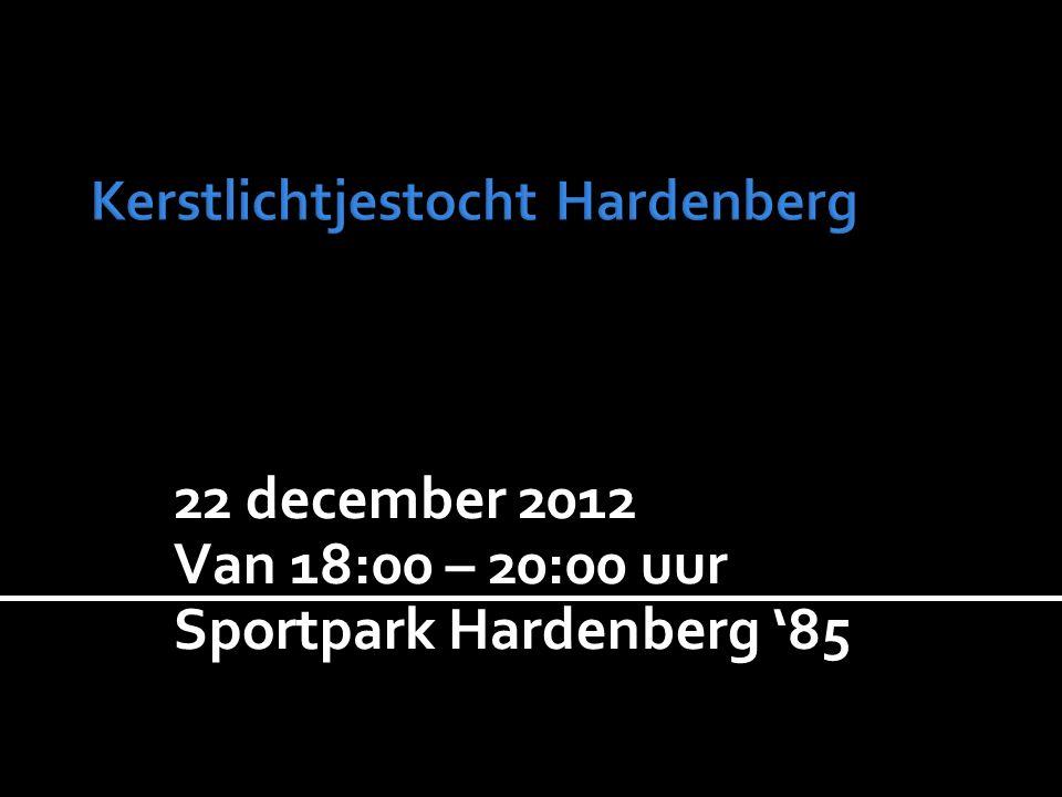 22 december 2012 Van 18:00 – 20:00 uur Sportpark Hardenberg '85