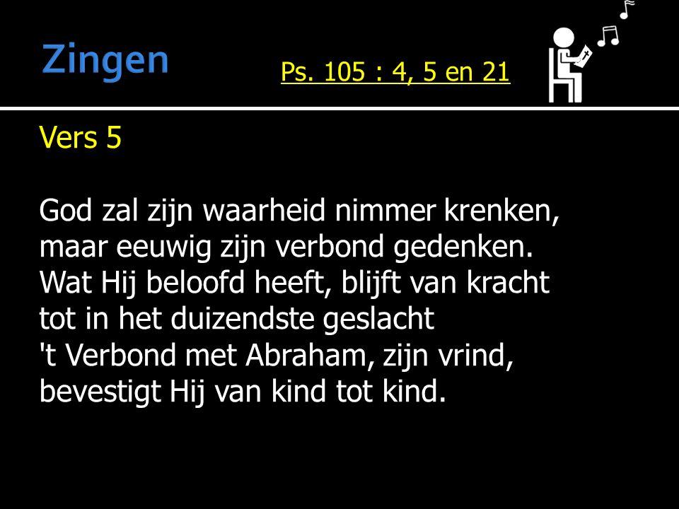 Vers 5 God zal zijn waarheid nimmer krenken, maar eeuwig zijn verbond gedenken. Wat Hij beloofd heeft, blijft van kracht tot in het duizendste geslach