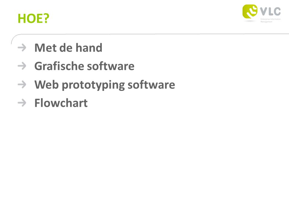 HOE? Met de hand Grafische software Web prototyping software Flowchart