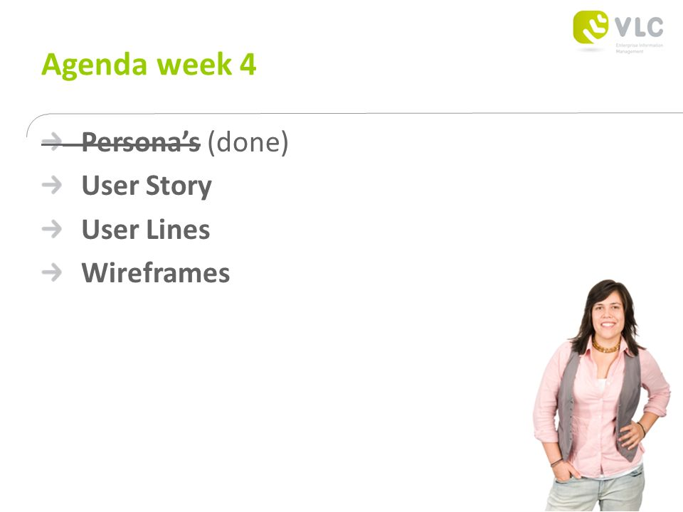 Agenda week 4 Persona's (done) User Story User Lines Wireframes