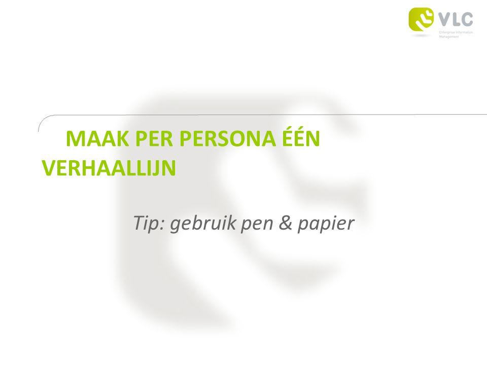 MAAK PER PERSONA ÉÉN VERHAALLIJN Tip: gebruik pen & papier