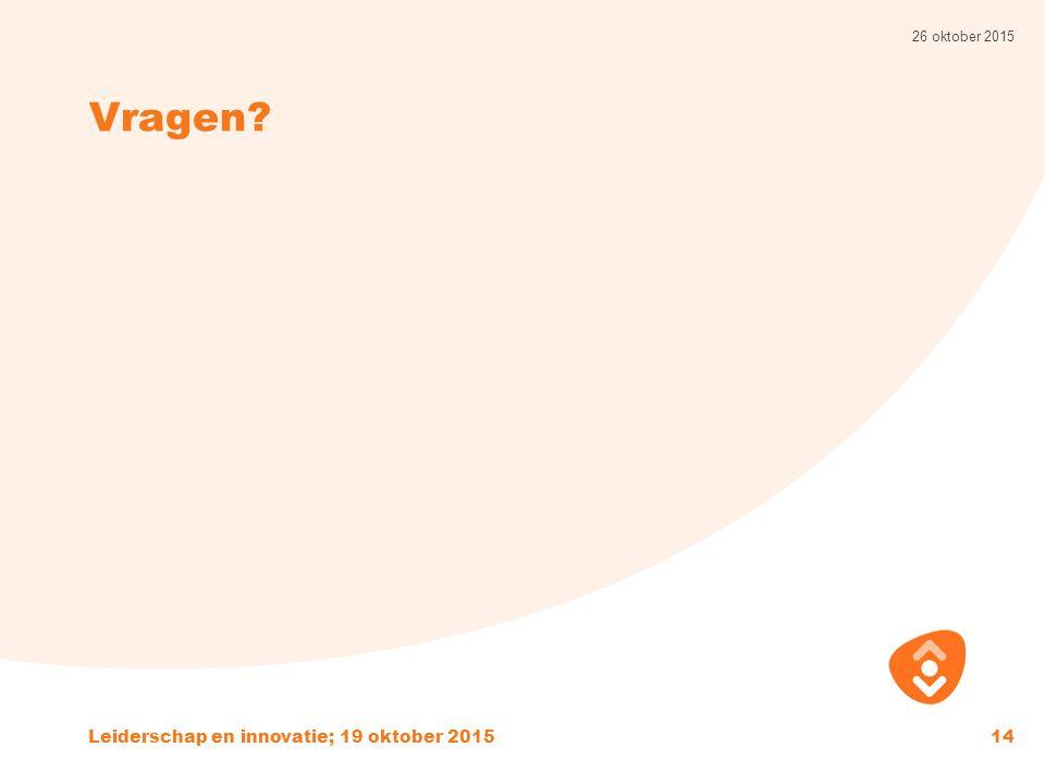 Vragen? 26 oktober 2015 Leiderschap en innovatie; 19 oktober 201514
