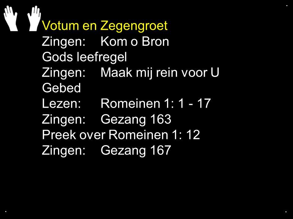 .... Votum en Zegengroet Zingen:Kom o Bron Gods leefregel Zingen:Maak mij rein voor U Gebed Lezen: Romeinen 1: 1 - 17 Zingen:Gezang 163 Preek over Rom
