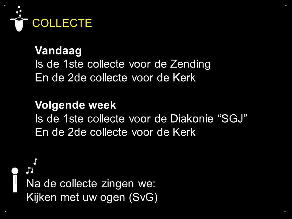 """.... COLLECTE Vandaag Is de 1ste collecte voor de Zending En de 2de collecte voor de Kerk Volgende week Is de 1ste collecte voor de Diakonie """"SGJ"""" En"""