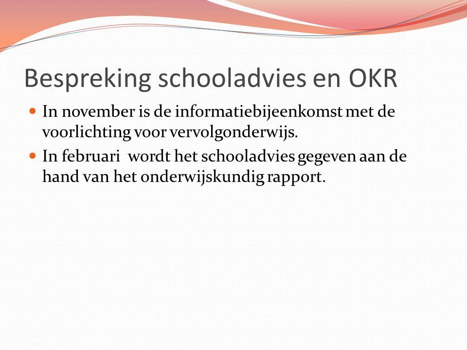 Bespreking schooladvies en OKR In november is de informatiebijeenkomst met de voorlichting voor vervolgonderwijs. In februari wordt het schooladvies g