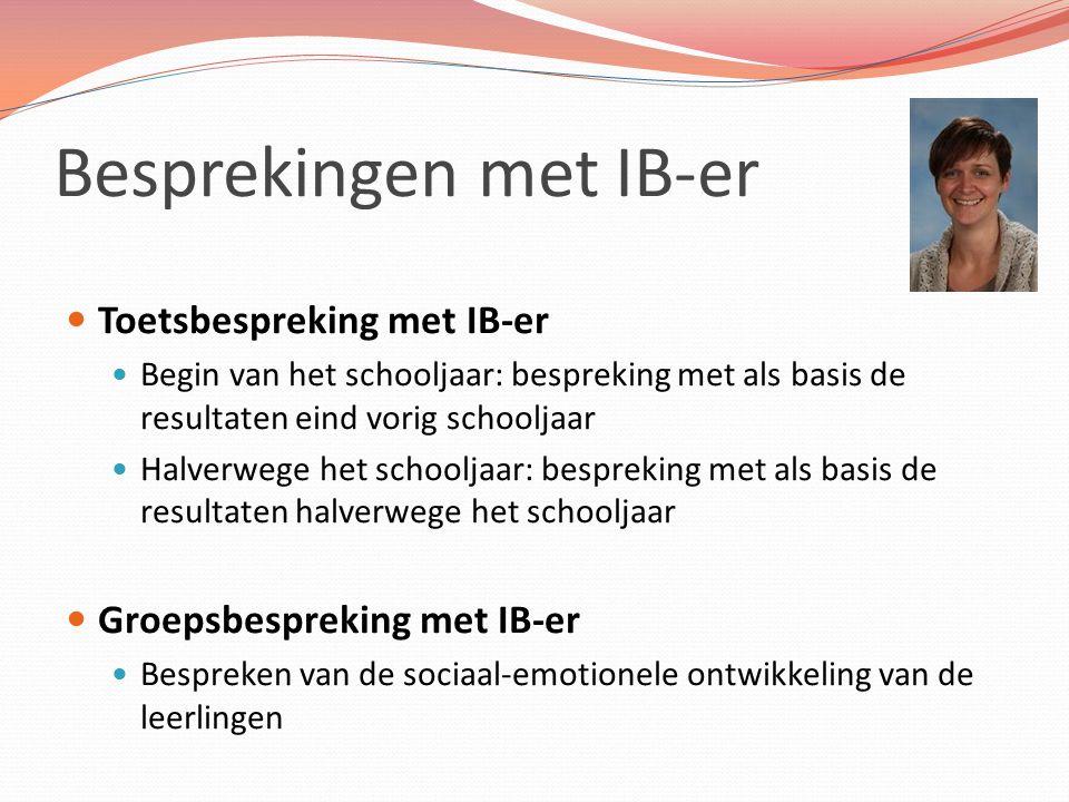 Besprekingen met IB-er Toetsbespreking met IB-er Begin van het schooljaar: bespreking met als basis de resultaten eind vorig schooljaar Halverwege het