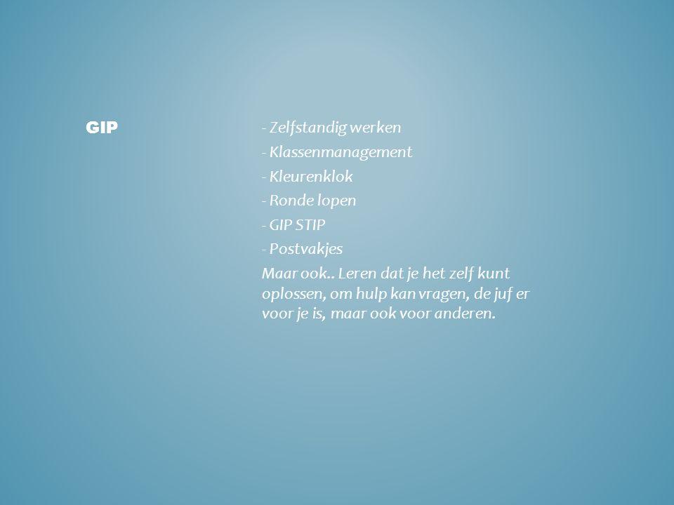 - Zelfstandig werken - Klassenmanagement - Kleurenklok - Ronde lopen - GIP STIP - Postvakjes Maar ook..