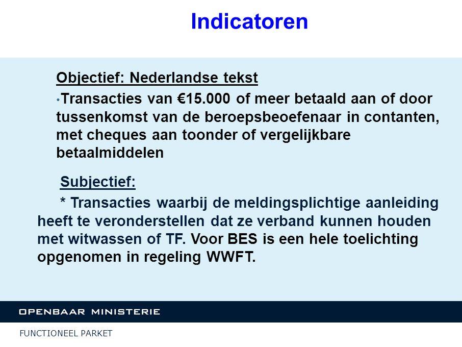 FUNCTIONEEL PARKET Indicatoren Objectief: Nederlandse tekst Transacties van €15.000 of meer betaald aan of door tussenkomst van de beroepsbeoefenaar i