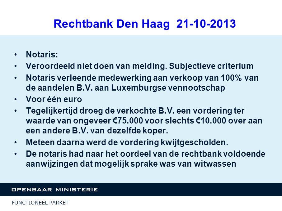 FUNCTIONEEL PARKET Rechtbank Den Haag 21-10-2013 Notaris: Veroordeeld niet doen van melding. Subjectieve criterium Notaris verleende medewerking aan v