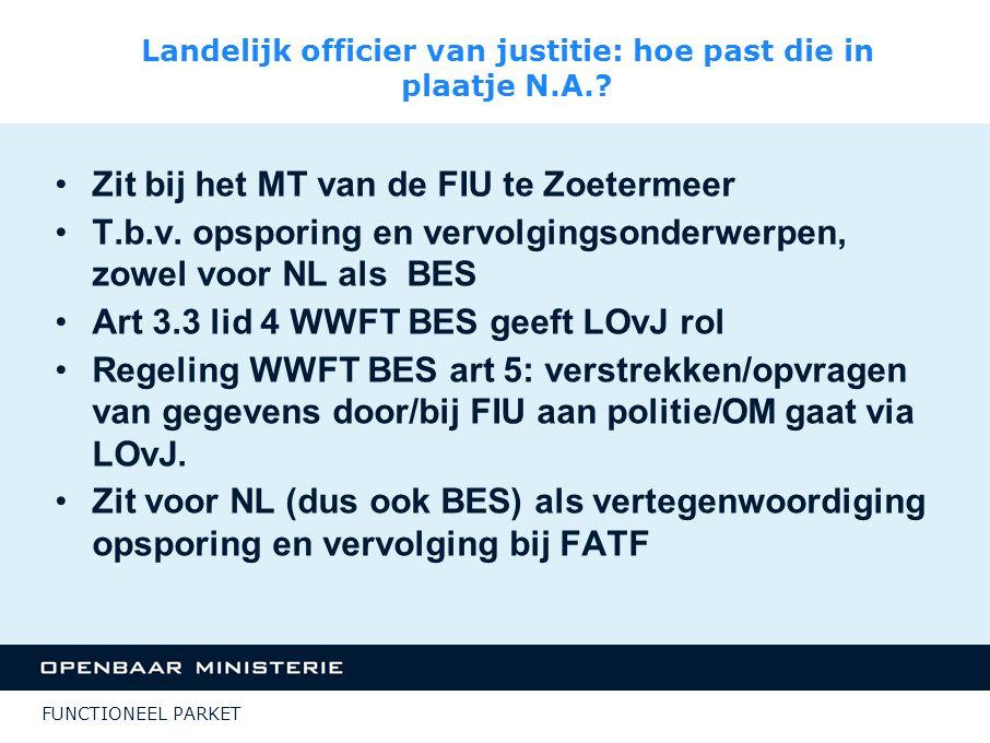 FUNCTIONEEL PARKET Landelijk officier van justitie: hoe past die in plaatje N.A.? Zit bij het MT van de FIU te Zoetermeer T.b.v. opsporing en vervolgi