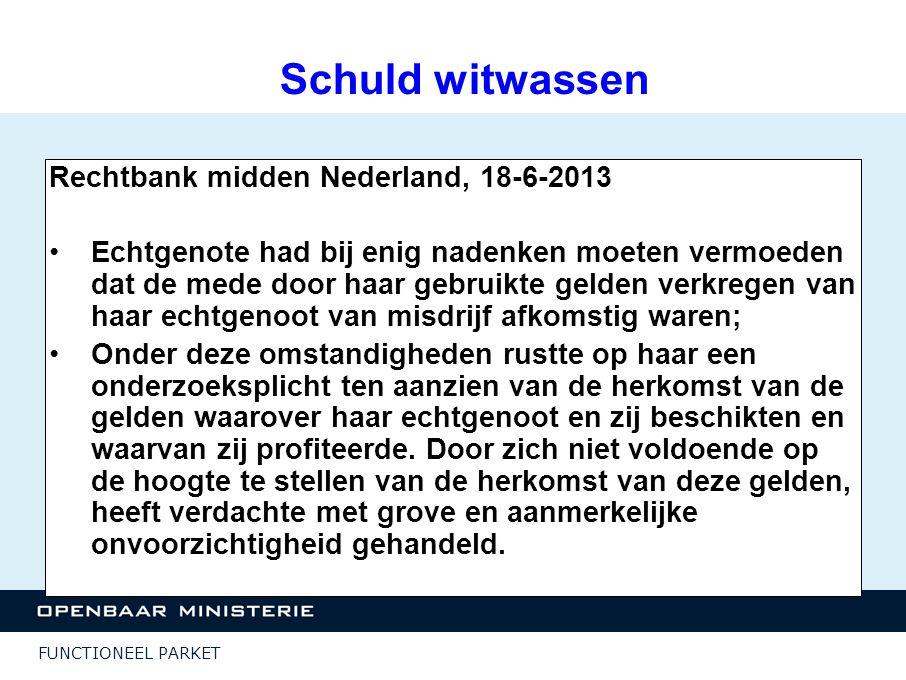 FUNCTIONEEL PARKET Schuld witwassen Rechtbank midden Nederland, 18-6-2013 Echtgenote had bij enig nadenken moeten vermoeden dat de mede door haar gebr