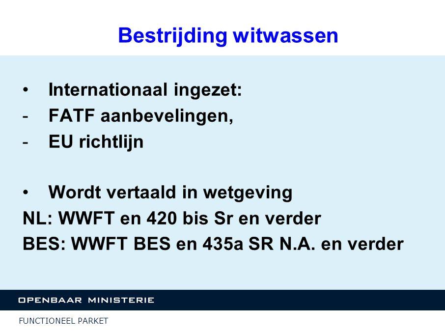 FUNCTIONEEL PARKET Bestrijding witwassen Internationaal ingezet: -FATF aanbevelingen, -EU richtlijn Wordt vertaald in wetgeving NL: WWFT en 420 bis Sr