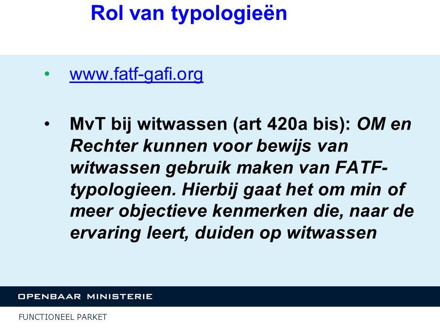 FUNCTIONEEL PARKET Rol van typologieën www.fatf-gafi.org MvT bij witwassen (art 420a bis): OM en Rechter kunnen voor bewijs van witwassen gebruik make