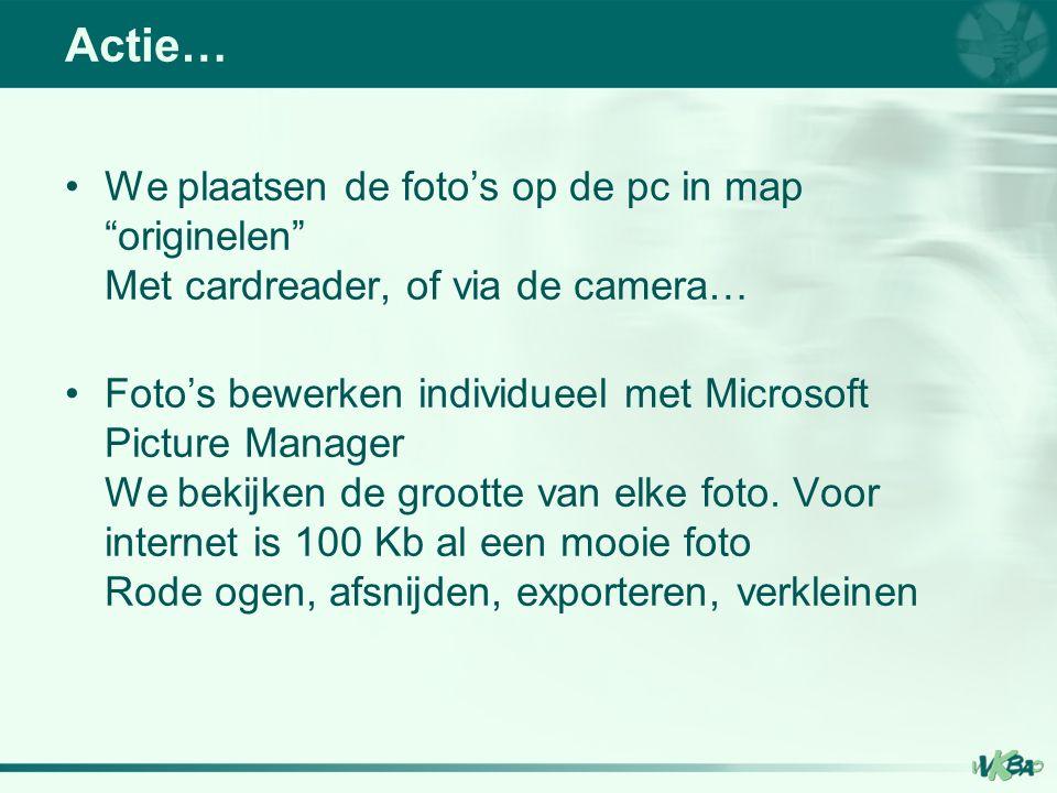 We plaatsen de foto's op de pc in map originelen Met cardreader, of via de camera… Foto's bewerken individueel met Microsoft Picture Manager We bekijken de grootte van elke foto.