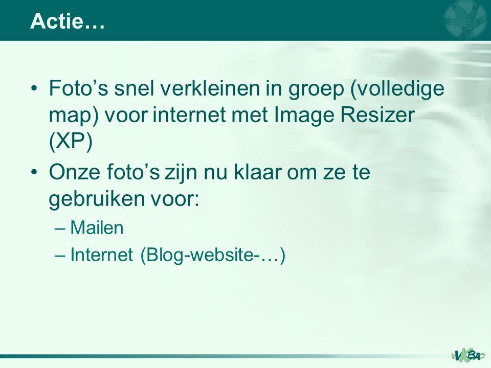 Foto's snel verkleinen in groep (volledige map) voor internet met Image Resizer (XP) Onze foto's zijn nu klaar om ze te gebruiken voor: –Mailen –Internet (Blog-website-…) Actie…