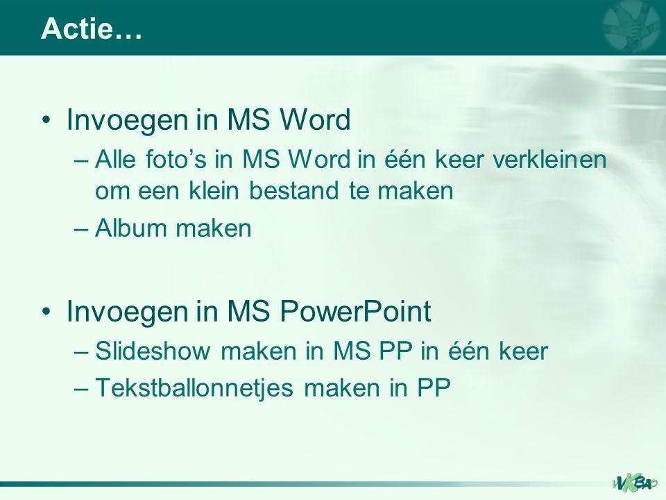 Invoegen in MS Word –Alle foto's in MS Word in één keer verkleinen om een klein bestand te maken –Album maken Invoegen in MS PowerPoint –Slideshow maken in MS PP in één keer –Tekstballonnetjes maken in PP Actie…