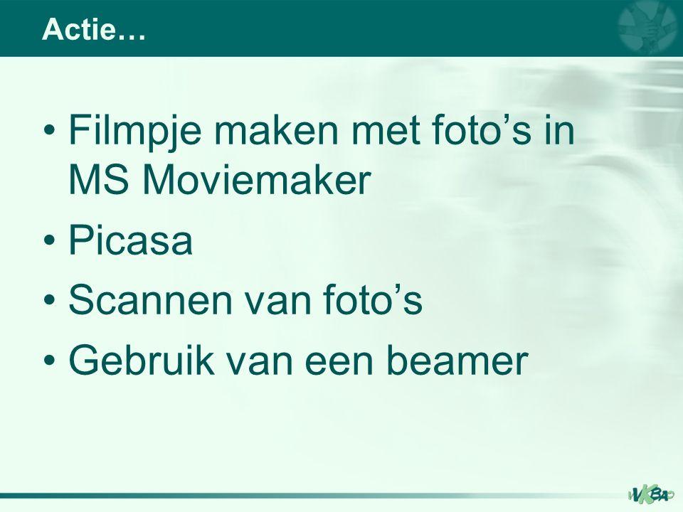 Filmpje maken met foto's in MS Moviemaker Picasa Scannen van foto's Gebruik van een beamer Actie…