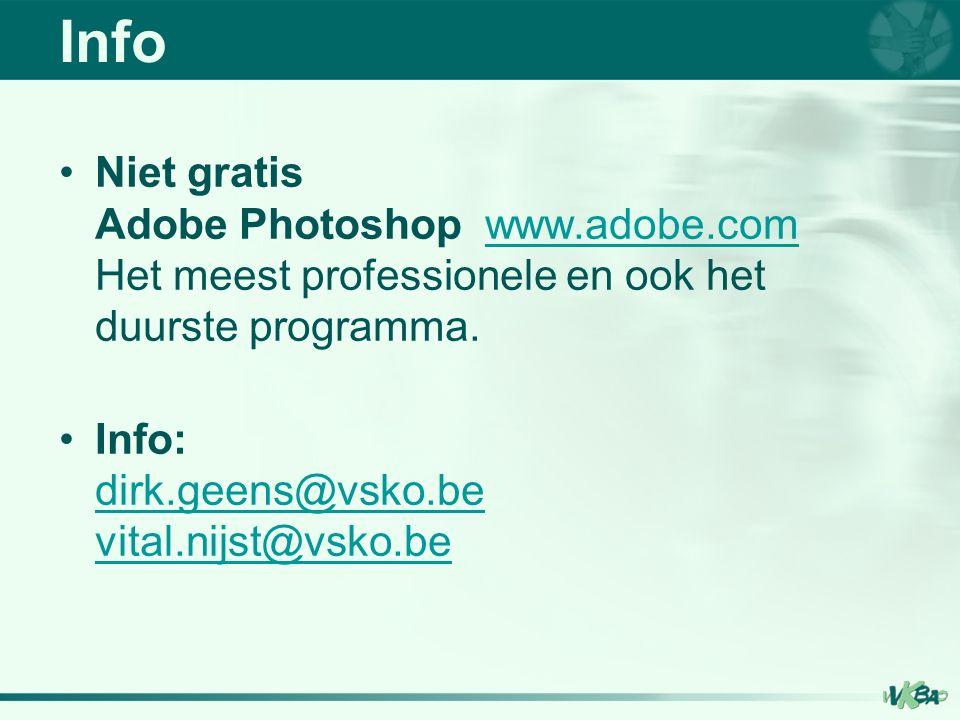 Niet gratis Adobe Photoshop www.adobe.com Het meest professionele en ook het duurste programma.www.adobe.com Info: dirk.geens@vsko.be vital.nijst@vsko.be dirk.geens@vsko.be vital.nijst@vsko.be Info