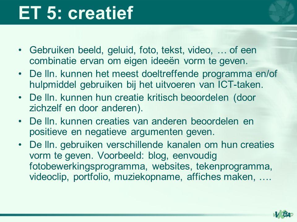 ET 5: creatief Gebruiken beeld, geluid, foto, tekst, video, … of een combinatie ervan om eigen ideeën vorm te geven.