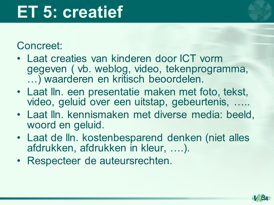 ET 5: creatief Concreet: Laat creaties van kinderen door ICT vorm gegeven ( vb.
