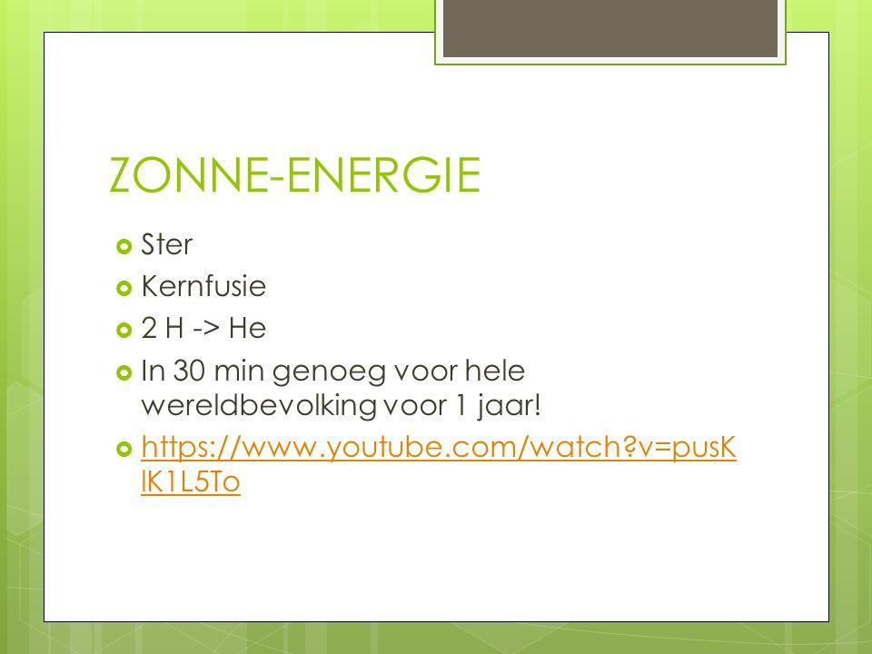ZONNE-ENERGIE  Ster  Kernfusie  2 H -> He  In 30 min genoeg voor hele wereldbevolking voor 1 jaar.