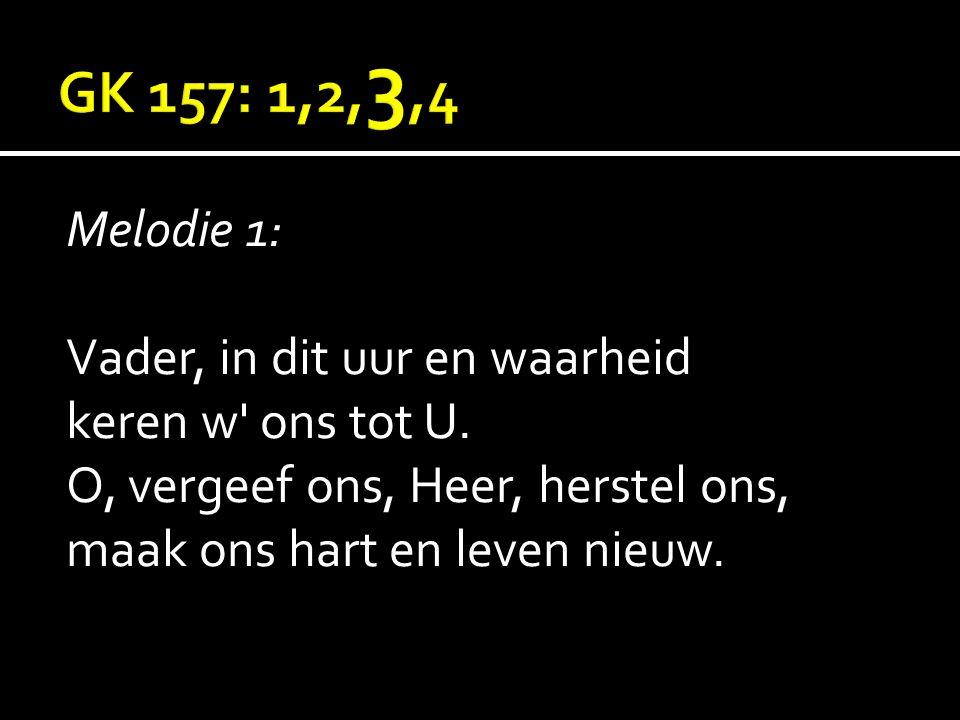 Melodie 1: Vader, in dit uur en waarheid keren w' ons tot U. O, vergeef ons, Heer, herstel ons, maak ons hart en leven nieuw.