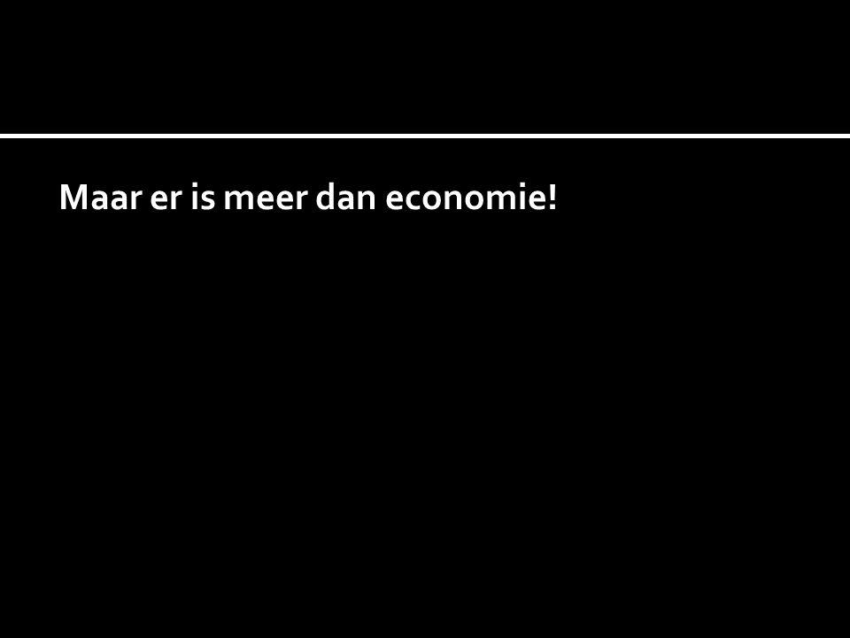 Maar er is meer dan economie!