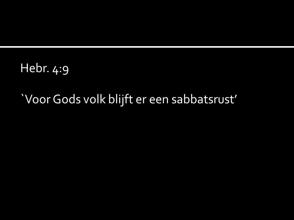 Hebr. 4:9 `Voor Gods volk blijft er een sabbatsrust'