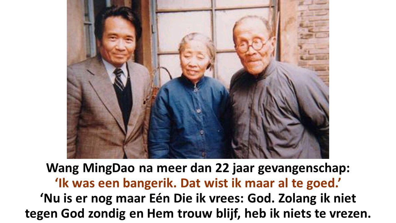 Wang MingDao na meer dan 22 jaar gevangenschap: 'Ik was een bangerik. Dat wist ik maar al te goed.' 'Nu is er nog maar Eén Die ik vrees: God. Zolang i