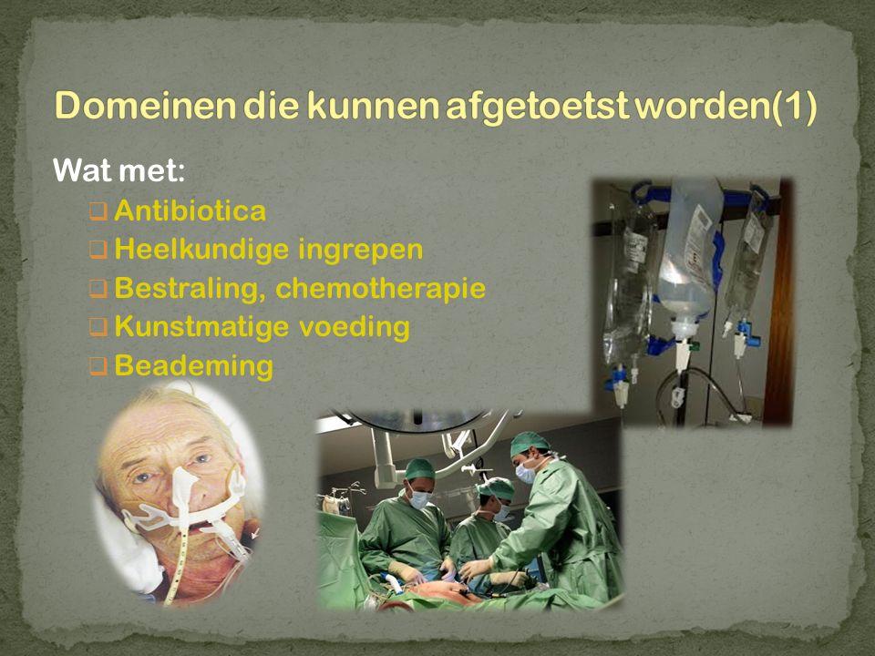 Wat met:  Antibiotica  Heelkundige ingrepen  Bestraling, chemotherapie  Kunstmatige voeding  Beademing